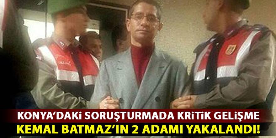 Konya'daki soruşturmada kritik gelişme! Kemal Batmaz'ın iki adamı yakalandı