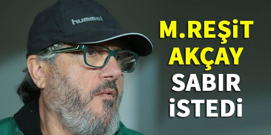 Mustafa Reşit Akçay sabır istedi