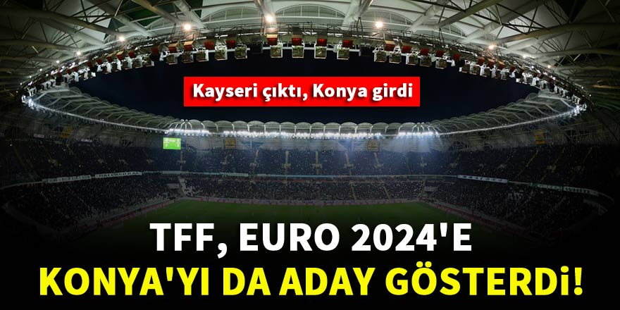 TFF'den Konya'ya büyük sürpriz! Konya Stadı da yer aldı