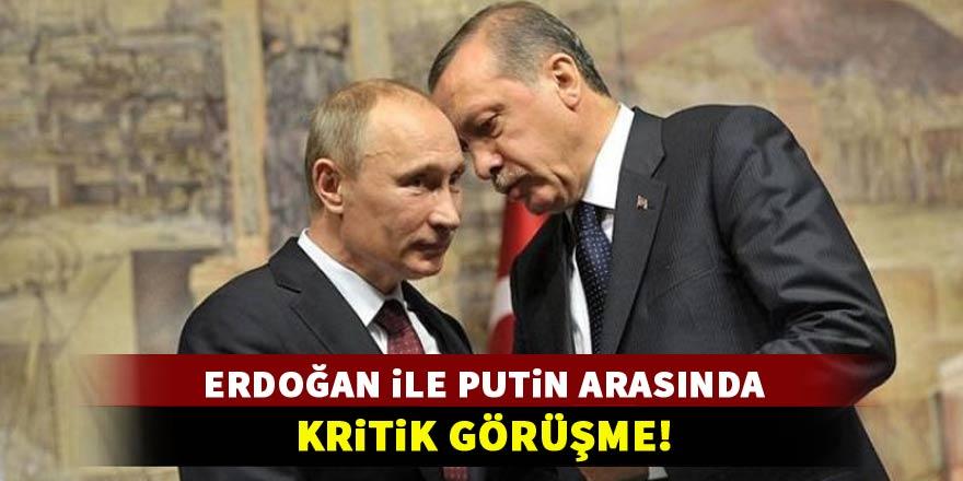 Putin ile Erdoğan arasında kritik görüşme!