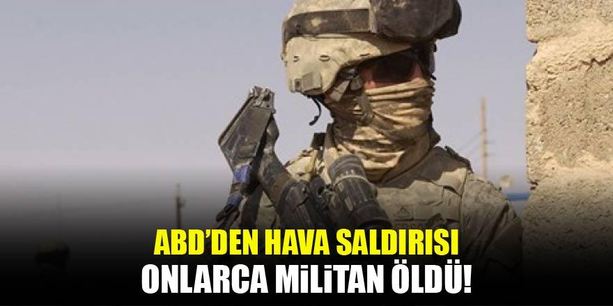 ABD'den hava saldırısı! Onlarca militan öldürüldü
