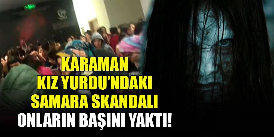 Kız yurdundaki 'Samara' korkusu onların başını yaktı!