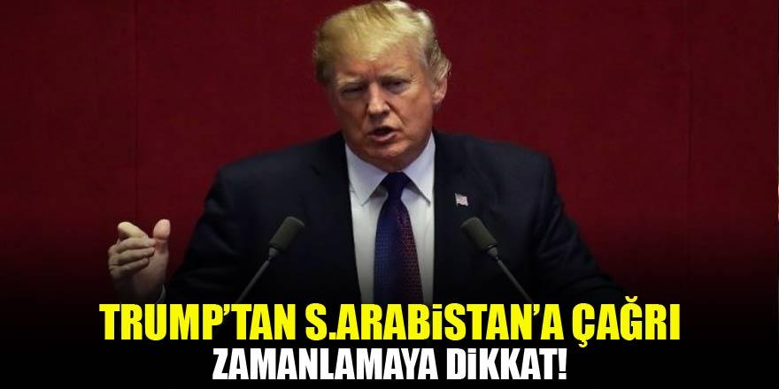 Trump'tan S.Arabistan'a çağrı! Zamanlamaya dikkat
