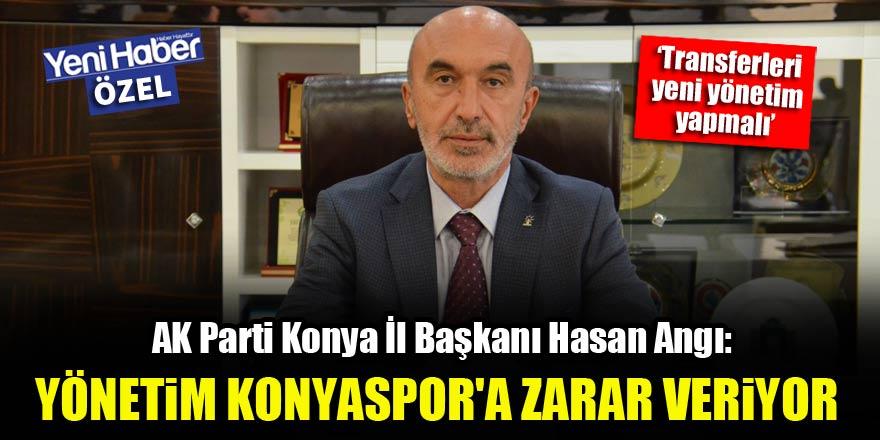 Hasan Ang U0131 Mevcut Y U00f6netim Konyaspor U0026 39 A Zarar Veriyor