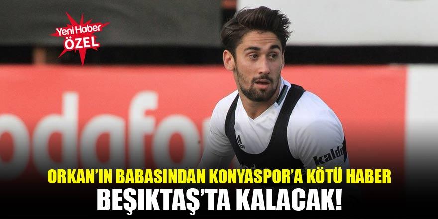 Babası açıkladı: Orkan, Konyaspor'a gitmeyecek!