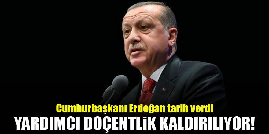 Erdoğan tarih verdi: Yardımcı Doçentlik kaldırılıyor...
