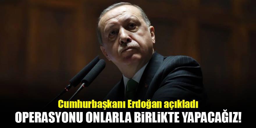 Erdoğan açıkladı! Operasyon onlarla yapılacak