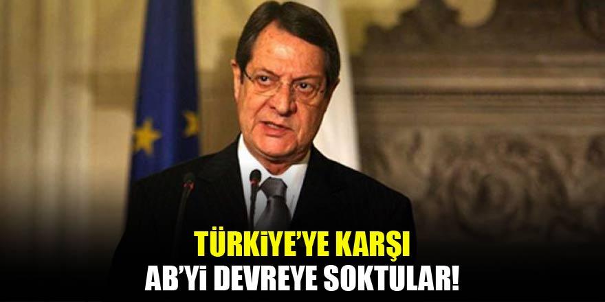 Türkiye'ye karşı AB'yi devreye soktular