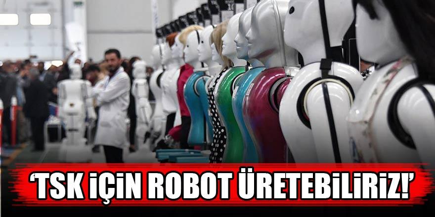 'TSK için robot asker üretebiliriz'