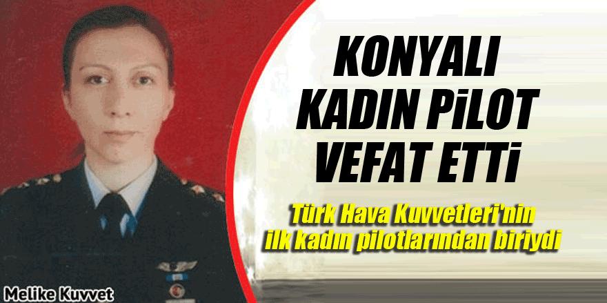Konyalı Melike Kuvvet, jetin düşmesi sonucu vefat etti