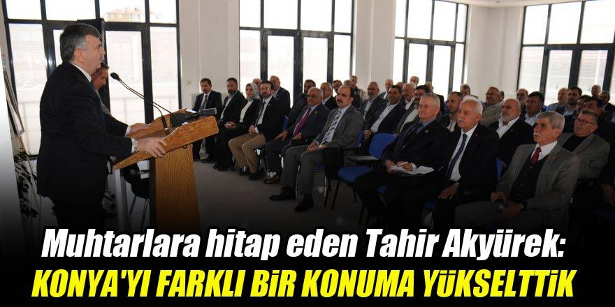 Tahir Akyürek: Konya'yı farklı bir konuma yükselttik