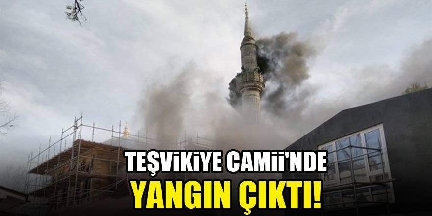 Teşvikiye Camii'nde yangın çıktı