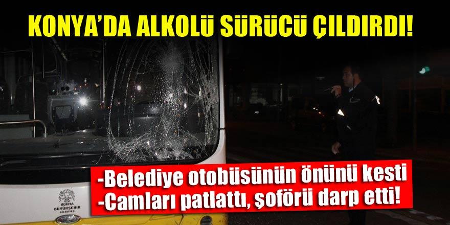 Konya'da alkollü sürücü çılgına döndü! Otobüsün önünü kesip...