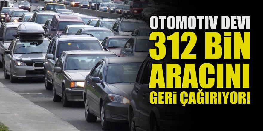 Otomotiv devi 312 bin aracını geri çağırıyor!