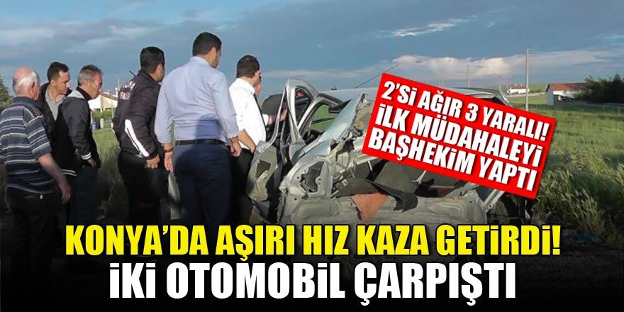 Konya'da iki otomobil çarpıştı yaralılara ilk müdahaleyi başhekim yaptı