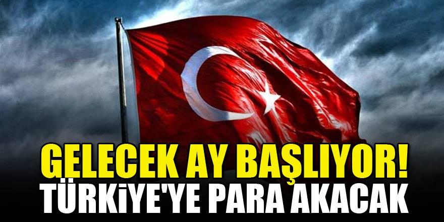 Gelecek ay başlıyor! Türkiye'ye para akacak