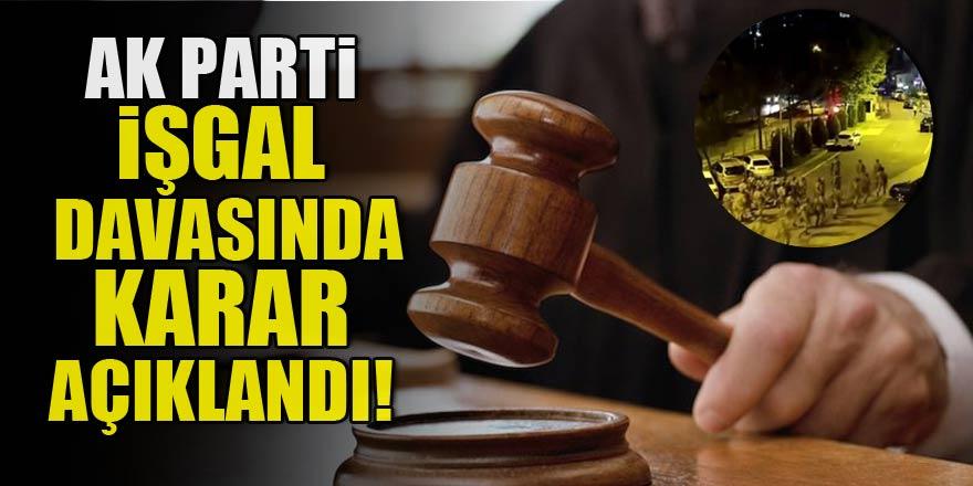 AK Parti İl Başkanlığını işgal davasında karar çıktı