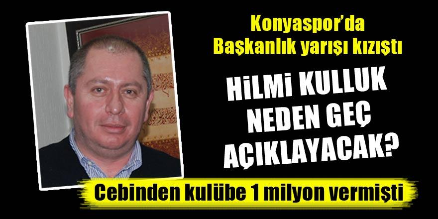 Konyaspor'da başkanlık yarışı kızıştı! Hilmi Kulluk neden geç açıklayacak?