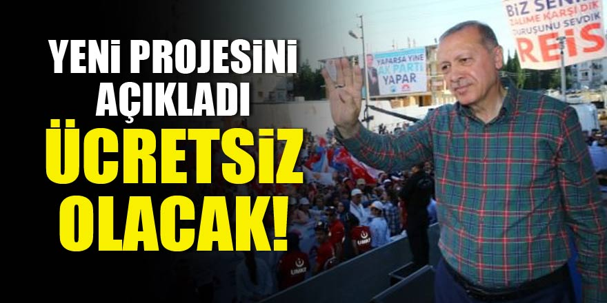 Cumhurbaşkanı Erdoğan yeni projesini açıkladı!