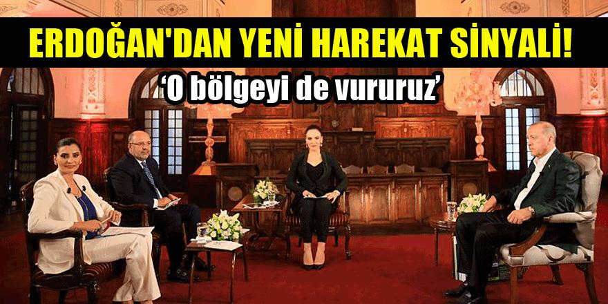 Cumhurbaşkanı Erdoğan'dan yeni harekat sinyali! 'O bölgeyi de vururuz'