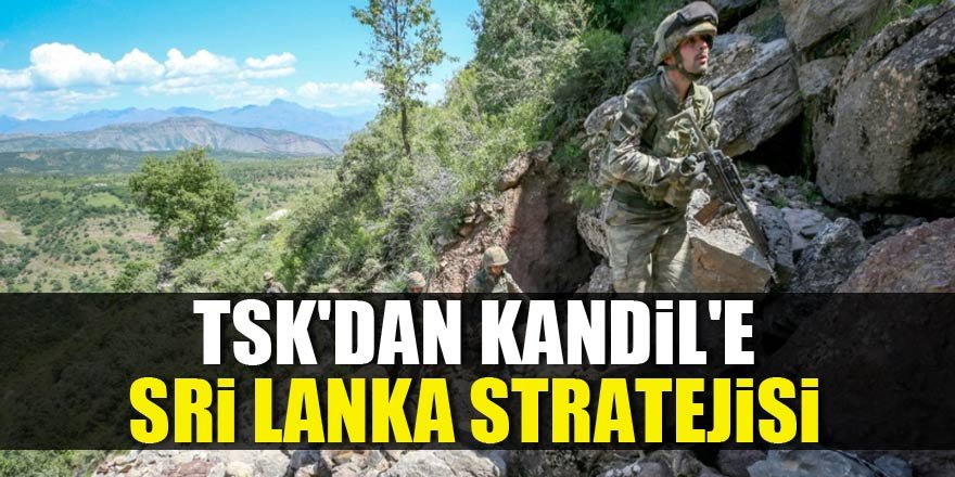 TSK'dan Kandil'e Sri Lanka stratejisi