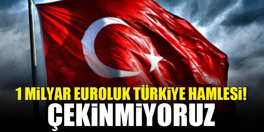 1 milyar euroluk Türkiye hamlesi! Çekinmiyoruz