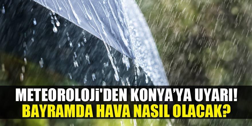 Meteoroloji'den Konya'ya uyarı! Bayramda hava nasıl olacak?