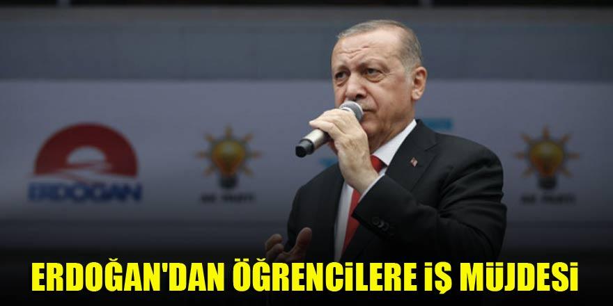 Erdoğan'dan öğrencilere iş müjdesi
