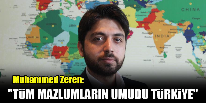 Muhammed Zeren: Tüm mazlumların umudu Türkiye