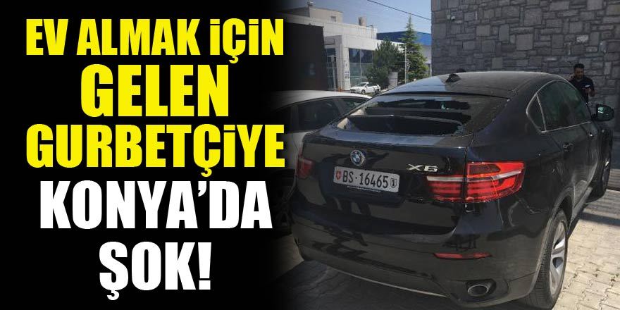 Ev almak için gelen gurbetçiye Konya'da şok!