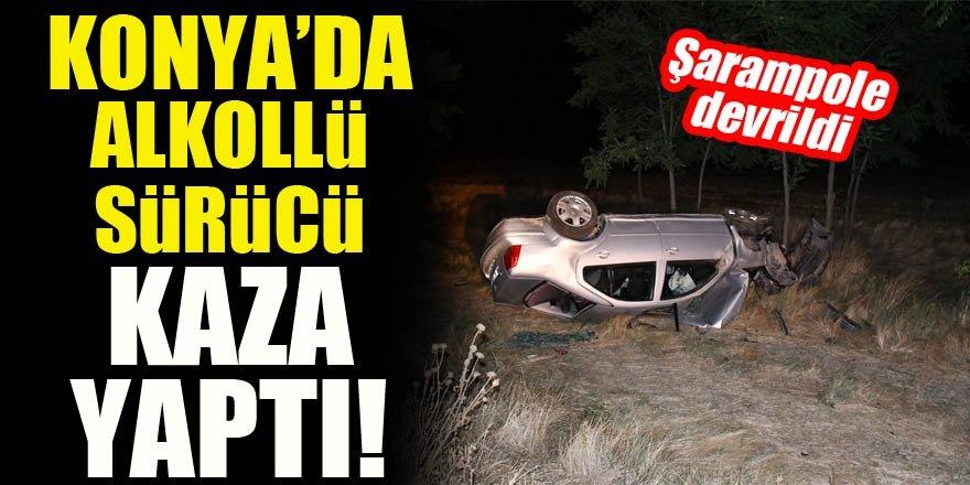Konya'da alkollü sürücü kaza yaptı!