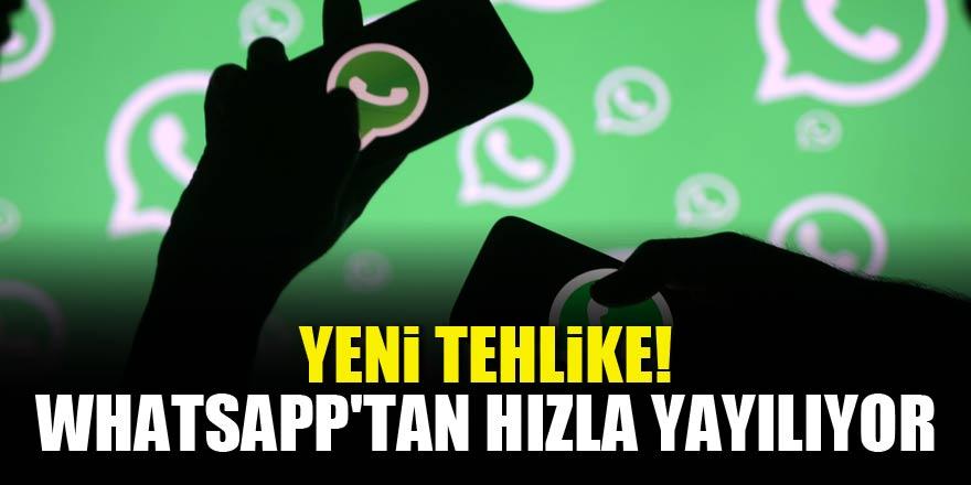 Dikkat! Yeni tehlike! WhatsApp'tan hızla yayılıyor