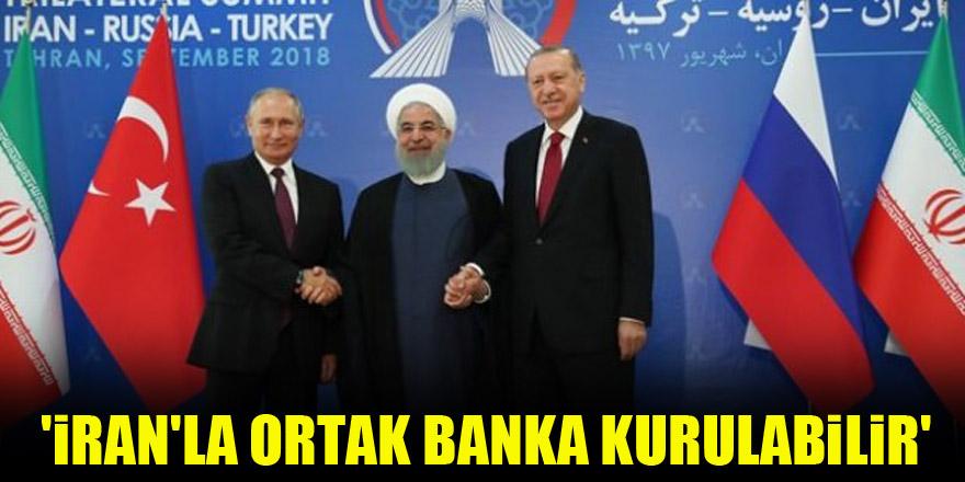 'İran'la ortak banka kurulabilir'