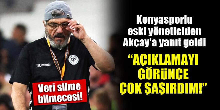 """Konyasporlu eski yöneticiden Akçay'a yanıt geldi! """"Açıklamayı görünce çok şaşırdım"""""""