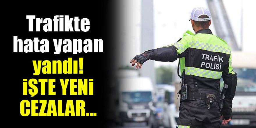 Trafikte hata yapan yandı! İşte yeni cezalar...
