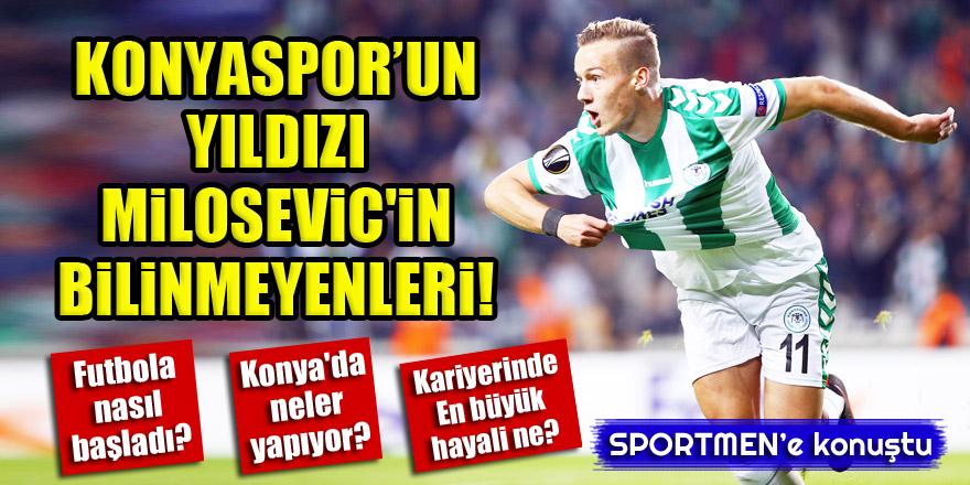 Konyaspor'un yıldızı Milosevic'in bilinmeyenleri!