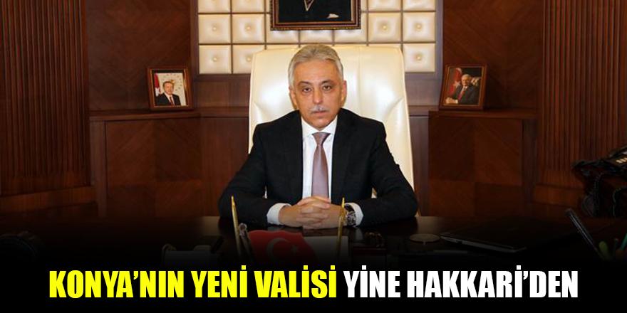 Konya'nın yeni valisi, yine Hakkari'den