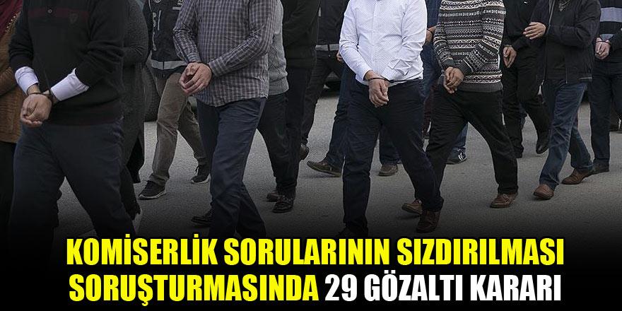 Komiserlik sorularının sızdırılması soruşturmasında 29 gözaltı kararı