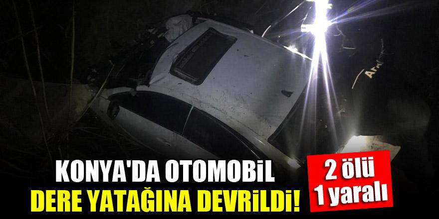 Konya'da otomobil dere yatağına devrildi: 2 ölü, 1 yaralı