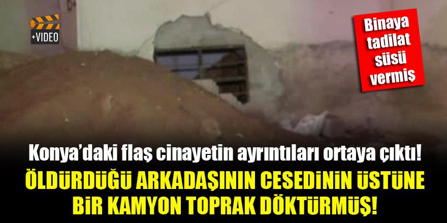 Konya'da cinayet zanlısı, öldürdüğü arkadaşının cesedinin üstüne bir kamyon toprak döktürmüş!