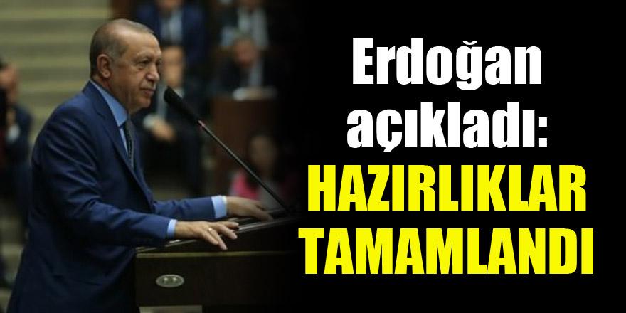 Erdoğan açıkladı: Hazırlıklar tamamlandı