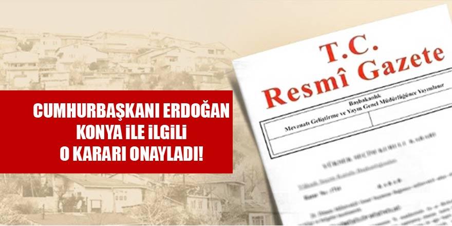 Cumhurbaşkanı Erdoğan, Konya ile ilgili o kararı onayladı