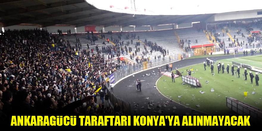 Ankaragücü taraftarı Konya'ya alınmayacak