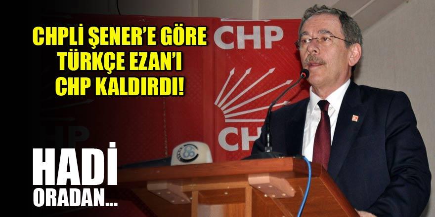 CHP'li Şener'e göre Türkçe ezanı CHP kaldırdı