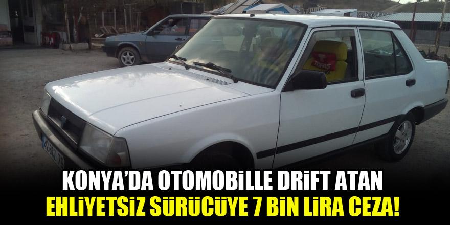 Konya'da otomobille drift atan ehliyetsiz sürücüye 7 bin lira ceza!