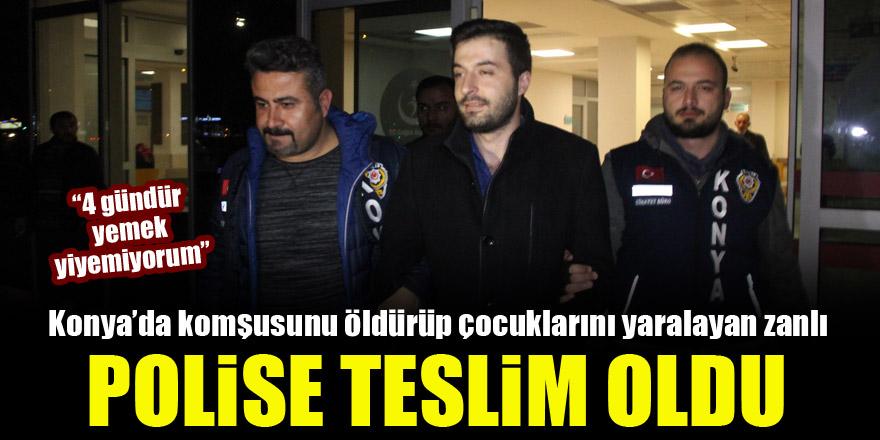 Konya'da komşusunu öldürüp çocuklarını yaralayan zanlı polise teslim oldu