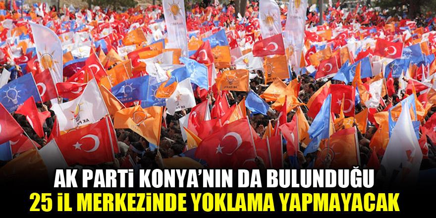 AK Parti Konya'nın da bulunduğu 25 il merkezinde yoklama yapmayacak