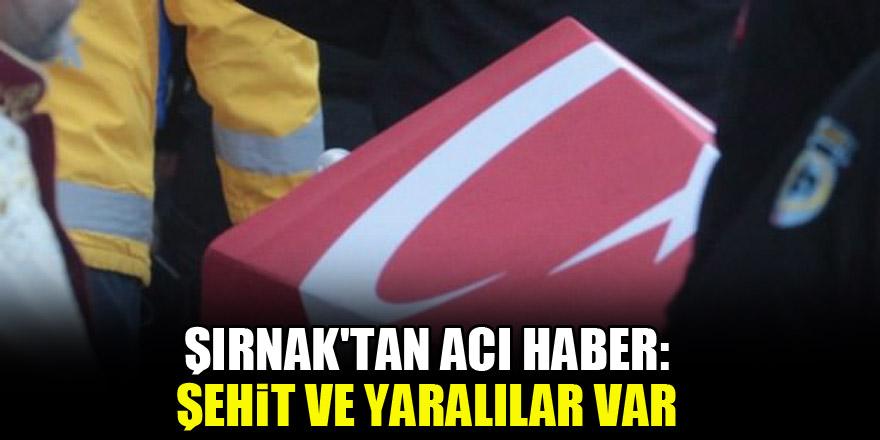 Şırnak'tan acı haber geldi: Şehit ve yaralılar var
