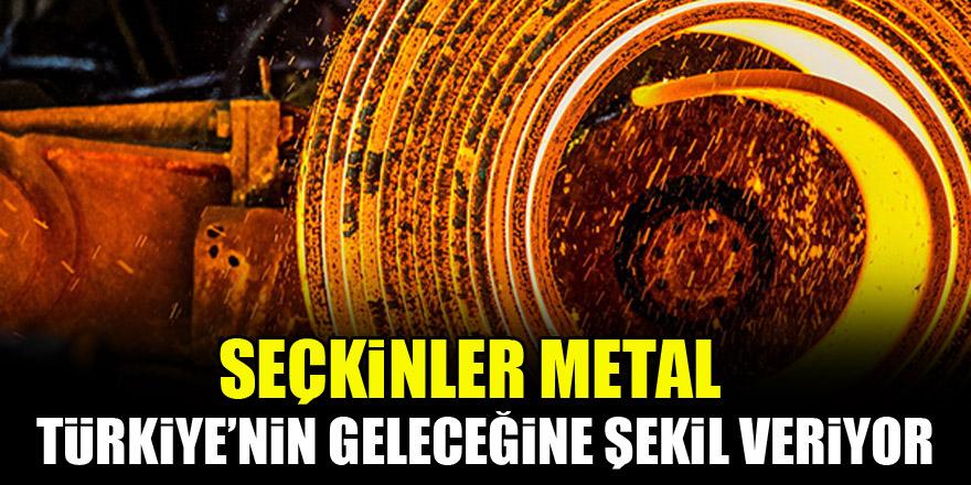 Seçkinler Metal, Türkiye'nin geleceğine şekil veriyor