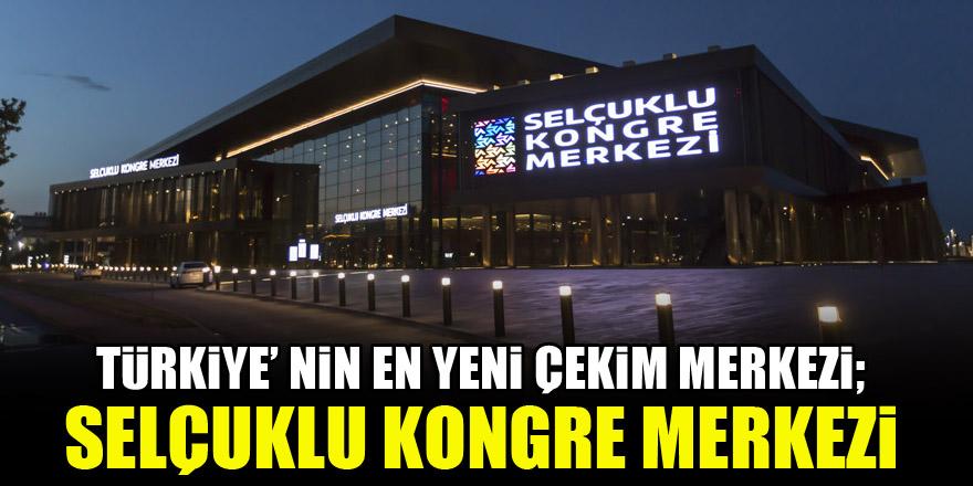 Türkiye' nin en yeni çekim merkezi; Selçuklu Kongre Merkezi